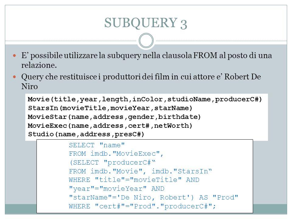 SUBQUERY 3 E' possibile utilizzare la subquery nella clausola FROM al posto di una relazione.