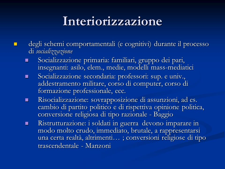 Interiorizzazione degli schemi comportamentali (e cognitivi) durante il processo di socializzazione.
