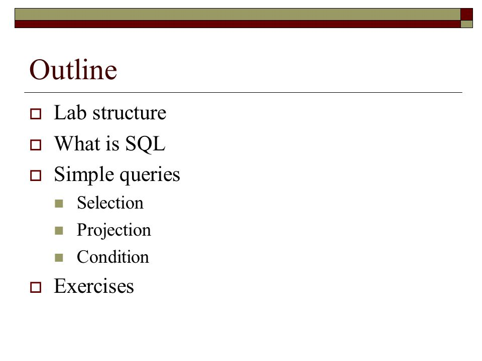 Outline Lab structure What is SQL Simple queries Exercises Selection