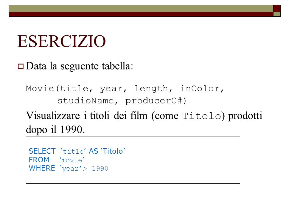 ESERCIZIO Movie(title, year, length, inColor, studioName, producerC#)