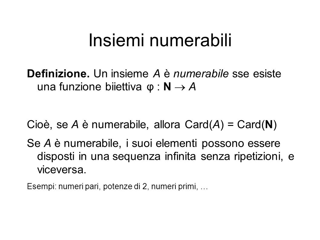 Insiemi numerabiliDefinizione. Un insieme A è numerabile sse esiste una funzione biiettiva φ : N  A.