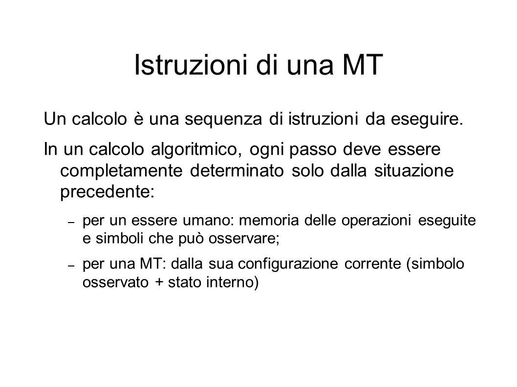 Istruzioni di una MT Un calcolo è una sequenza di istruzioni da eseguire.