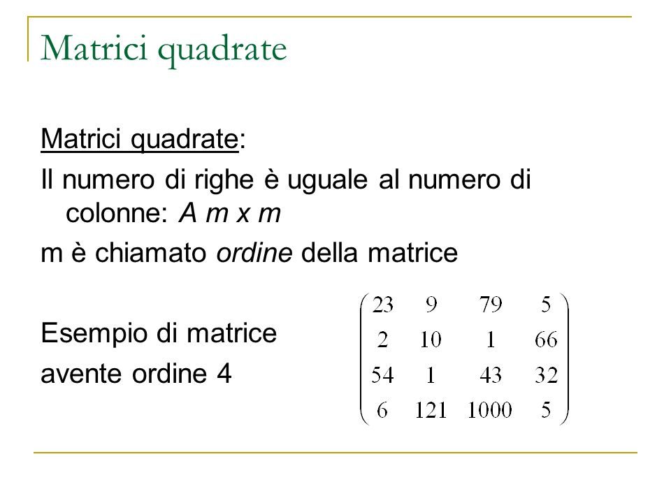 Matrici quadrate Matrici quadrate: