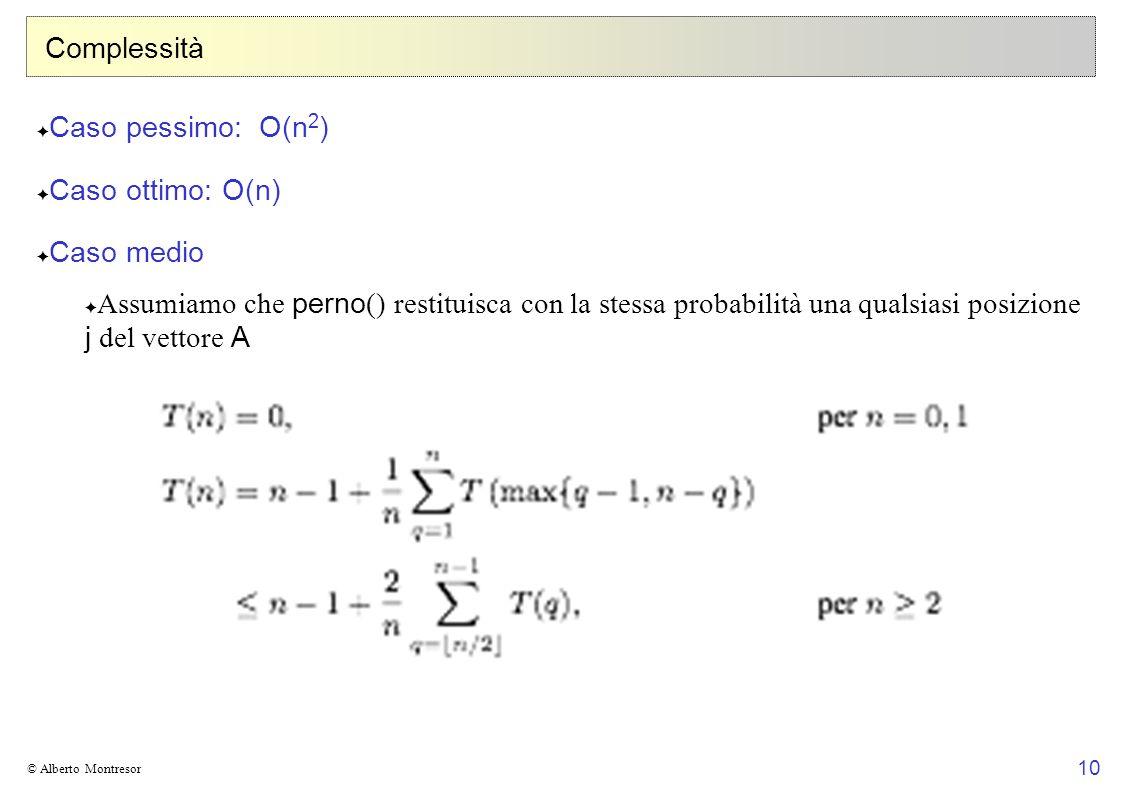 Complessità Caso pessimo: O(n2) Caso ottimo: O(n) Caso medio