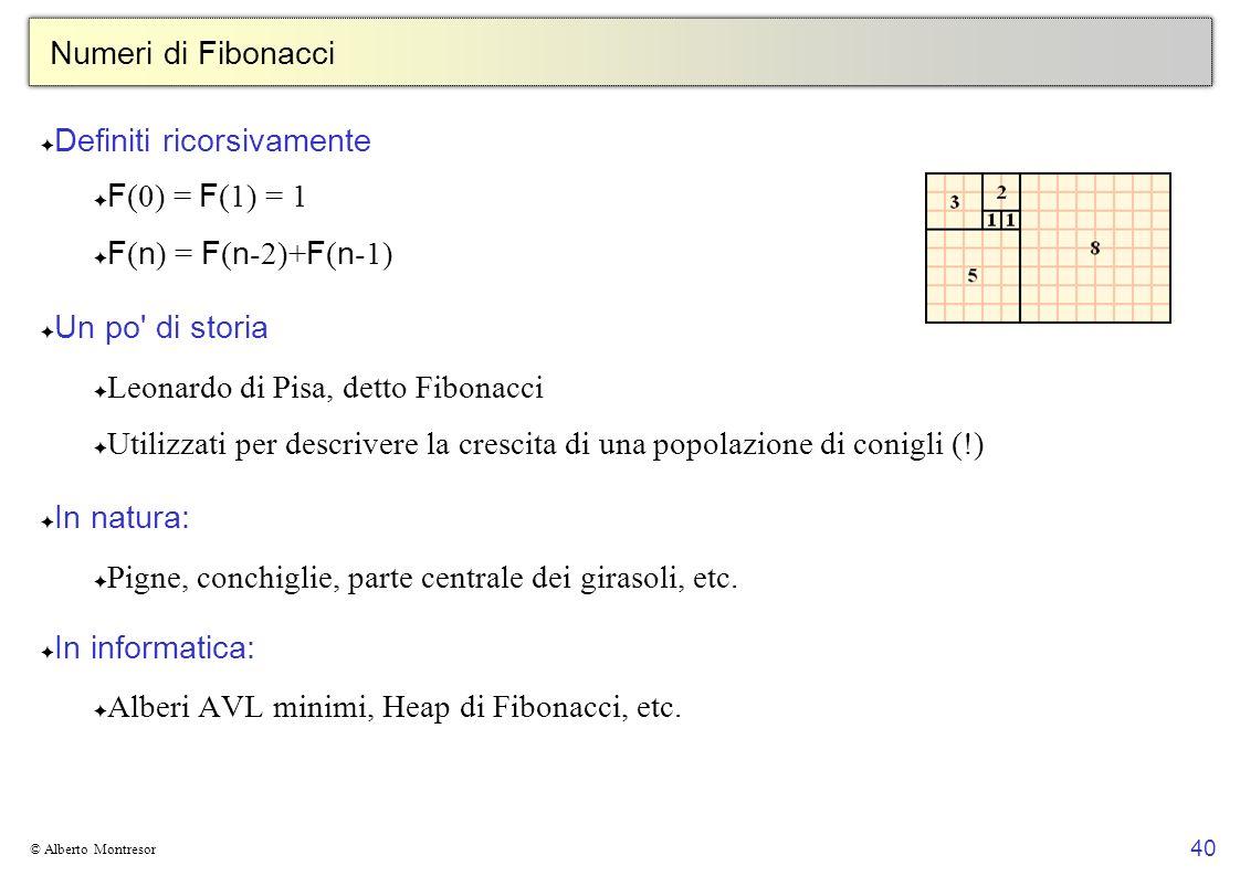 Definiti ricorsivamente F(0) = F(1) = 1 F(n) = F(n-2)+F(n-1)