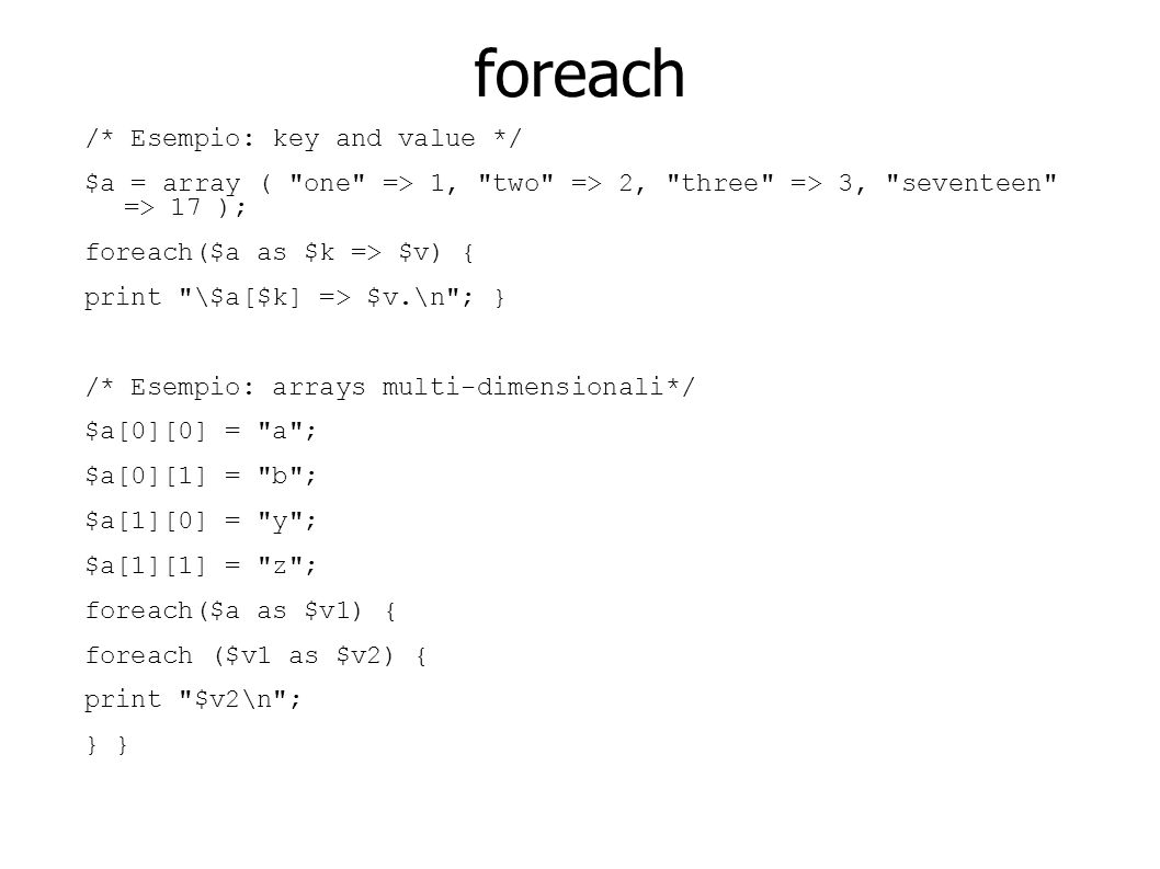 foreach /* Esempio: key and value */
