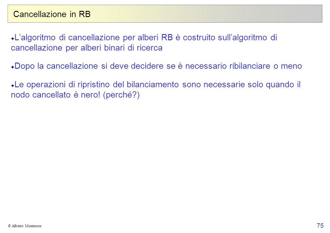 Cancellazione in RBL'algoritmo di cancellazione per alberi RB è costruito sull'algoritmo di cancellazione per alberi binari di ricerca.
