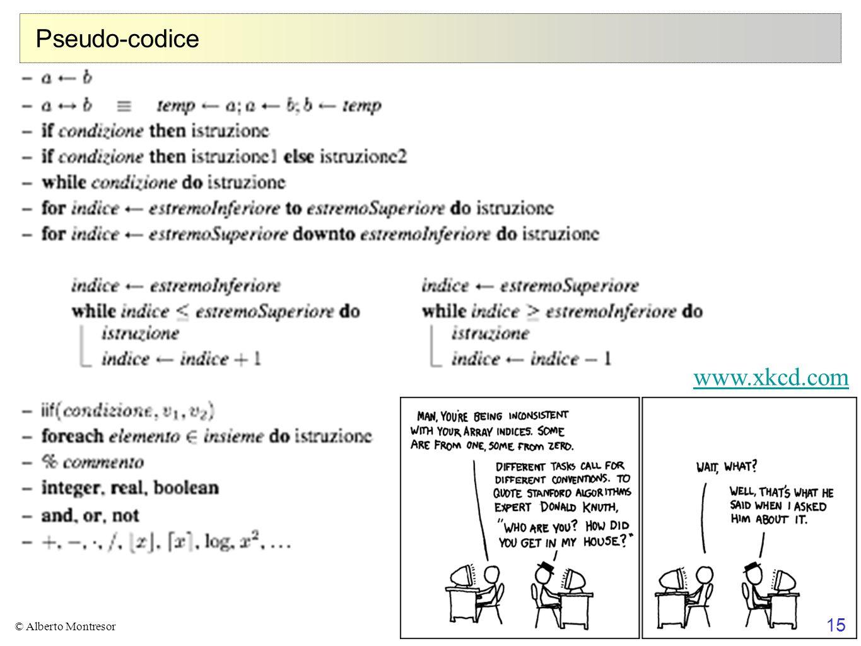 Pseudo-codice www.xkcd.com 15 © Alberto Montresor