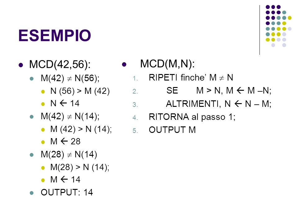 ESEMPIO MCD(42,56): MCD(M,N): M(42)  N(56); RIPETI finche' M  N