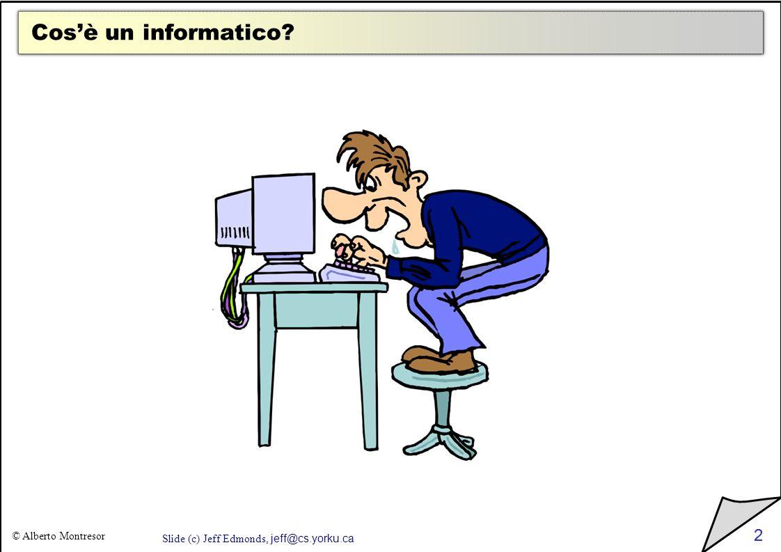 Cos'è un informatico 2 Slide (c) Jeff Edmonds, jeff@cs.yorku.ca