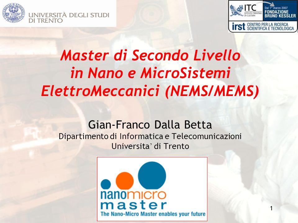 Master di Secondo Livello in Nano e MicroSistemi ElettroMeccanici (NEMS/MEMS) Gian-Franco Dalla Betta Dipartimento di Informatica e Telecomunicazioni Universita' di Trento