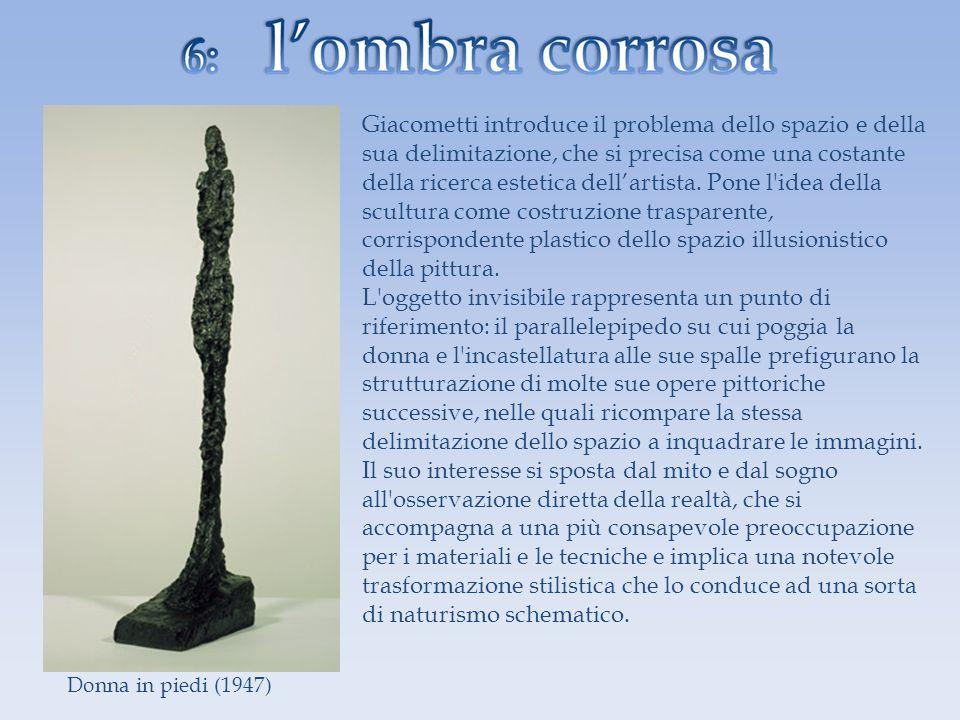 Giacometti introduce il problema dello spazio e della sua delimitazione, che si precisa come una costante della ricerca estetica dell'artista. Pone l idea della scultura come costruzione trasparente, corrispondente plastico dello spazio illusionistico della pittura.