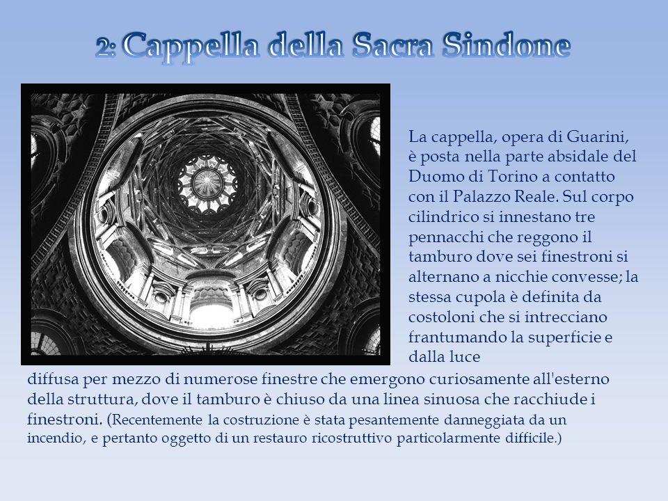 La cappella, opera di Guarini, è posta nella parte absidale del Duomo di Torino a contatto con il Palazzo Reale. Sul corpo cilindrico si innestano tre pennacchi che reggono il tamburo dove sei finestroni si alternano a nicchie convesse; la stessa cupola è definita da costoloni che si intrecciano frantumando la superficie e dalla luce