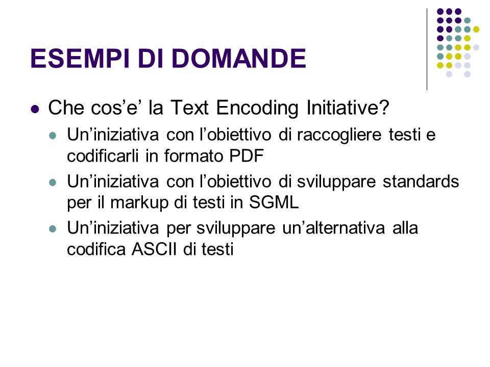 ESEMPI DI DOMANDE Che cos'e' la Text Encoding Initiative