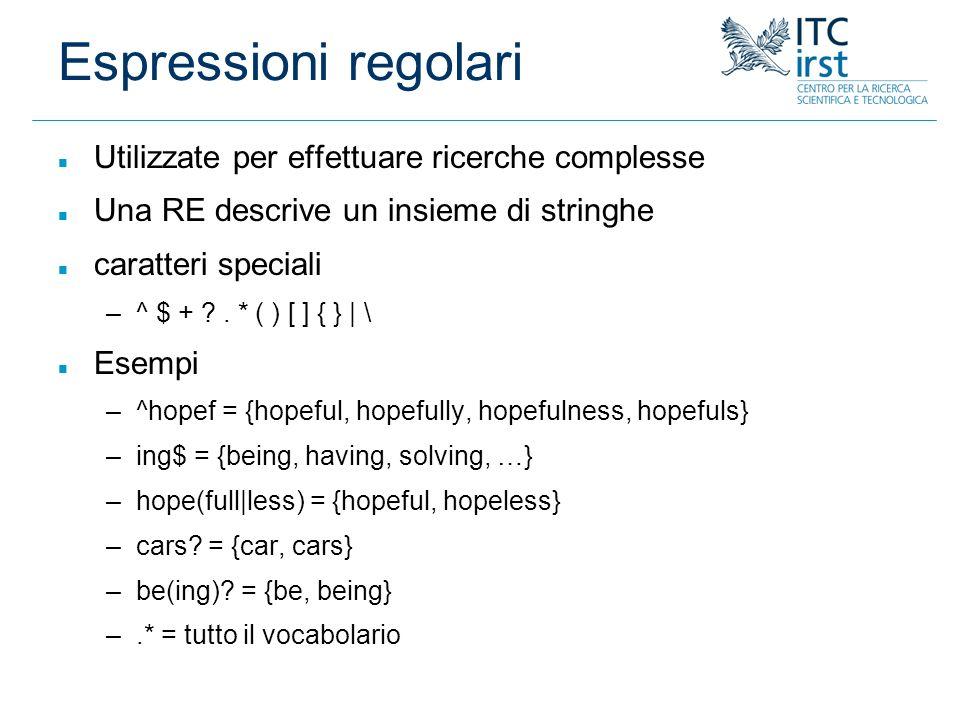 Espressioni regolari Utilizzate per effettuare ricerche complesse