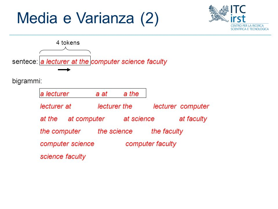 Media e Varianza (2) 4 tokens. sentece: a lecturer at the computer science faculty. bigrammi: a lecturer a at a the.
