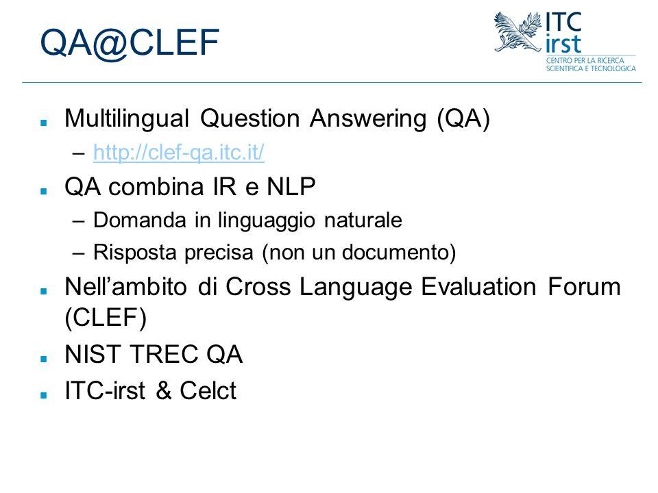 QA@CLEF Multilingual Question Answering (QA) QA combina IR e NLP