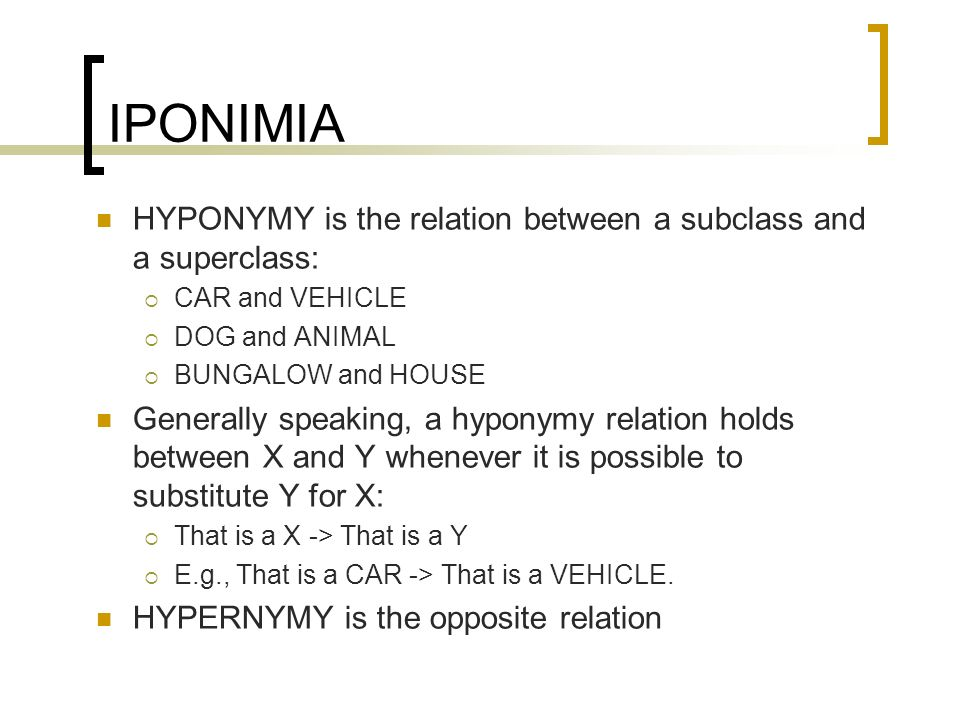 IPONIMIA HYPONYMY is the relation between a subclass and a superclass: