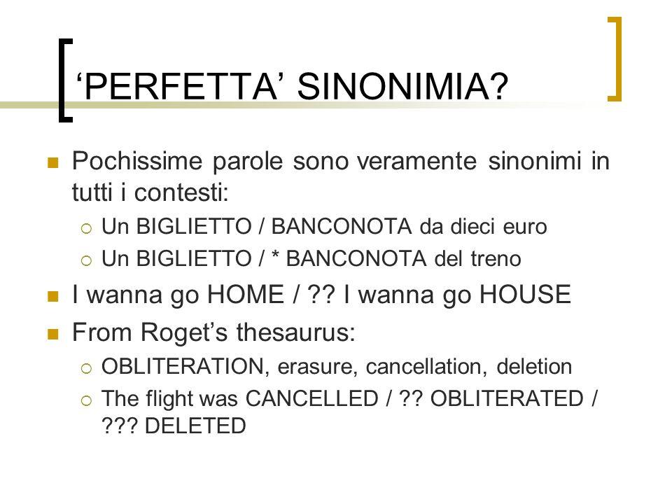 'PERFETTA' SINONIMIA Pochissime parole sono veramente sinonimi in tutti i contesti: Un BIGLIETTO / BANCONOTA da dieci euro.