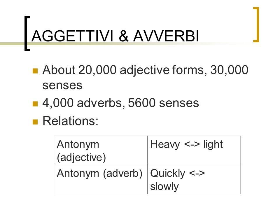 AGGETTIVI & AVVERBI About 20,000 adjective forms, 30,000 senses