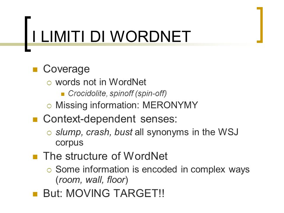I LIMITI DI WORDNET Coverage Context-dependent senses: