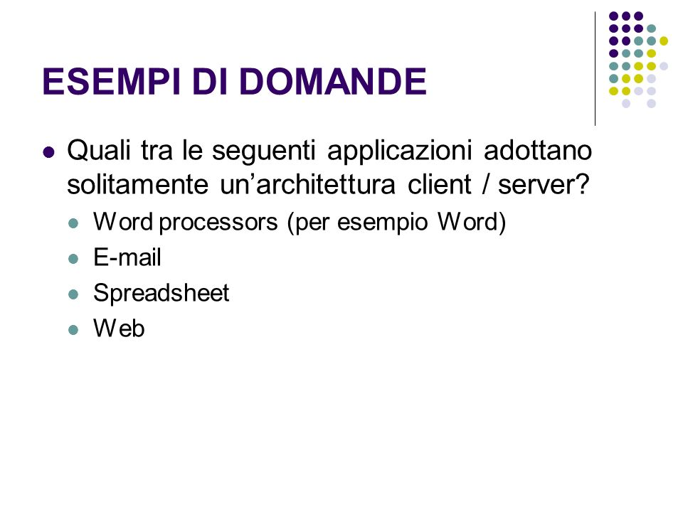 ESEMPI DI DOMANDE Quali tra le seguenti applicazioni adottano solitamente un'architettura client / server