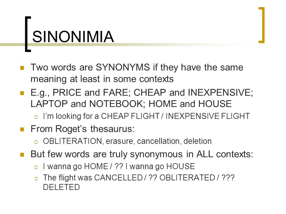 SINONIMIATwo words are SYNONYMS if they have the same meaning at least in some contexts.