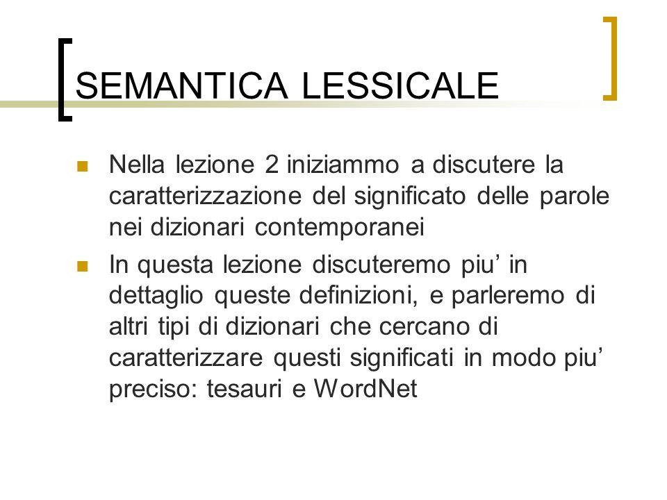 SEMANTICA LESSICALE Nella lezione 2 iniziammo a discutere la caratterizzazione del significato delle parole nei dizionari contemporanei.