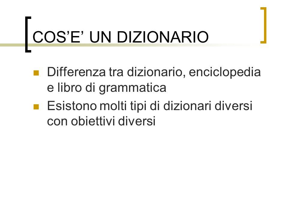 COS'E' UN DIZIONARIO Differenza tra dizionario, enciclopedia e libro di grammatica.