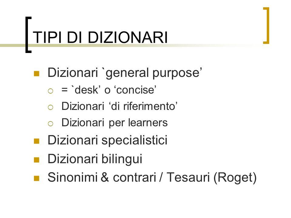 TIPI DI DIZIONARI Dizionari `general purpose' Dizionari specialistici