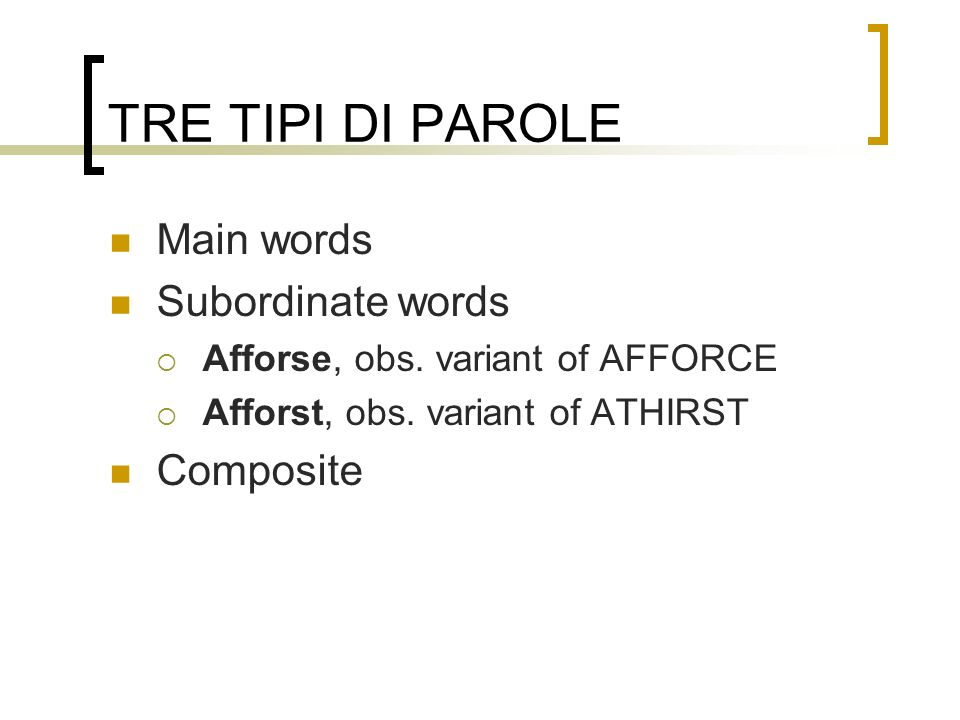 TRE TIPI DI PAROLE Main words Subordinate words Composite