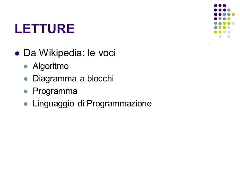 LETTURE Da Wikipedia: le voci Algoritmo Diagramma a blocchi Programma