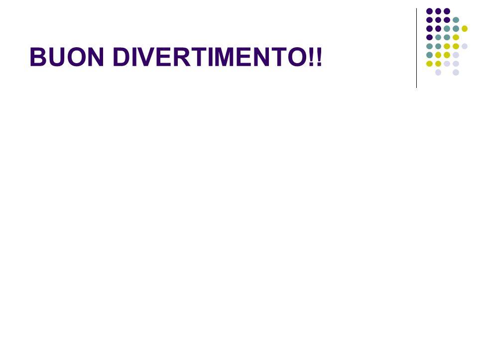 BUON DIVERTIMENTO!!