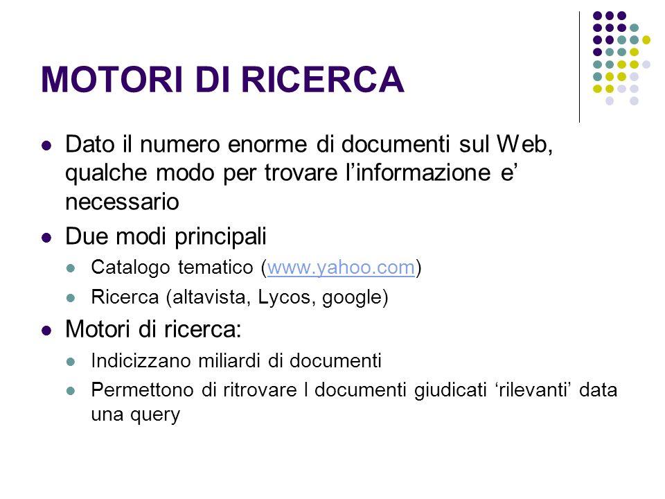 MOTORI DI RICERCA Dato il numero enorme di documenti sul Web, qualche modo per trovare l'informazione e' necessario.