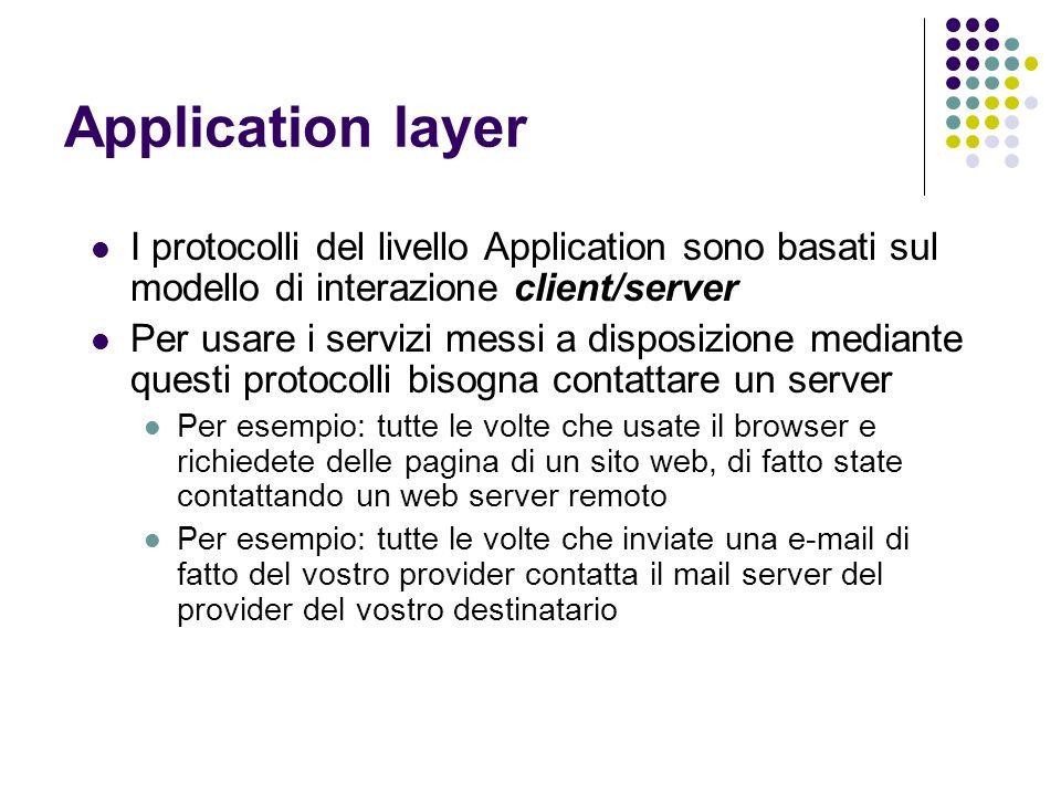 Application layerI protocolli del livello Application sono basati sul modello di interazione client/server.