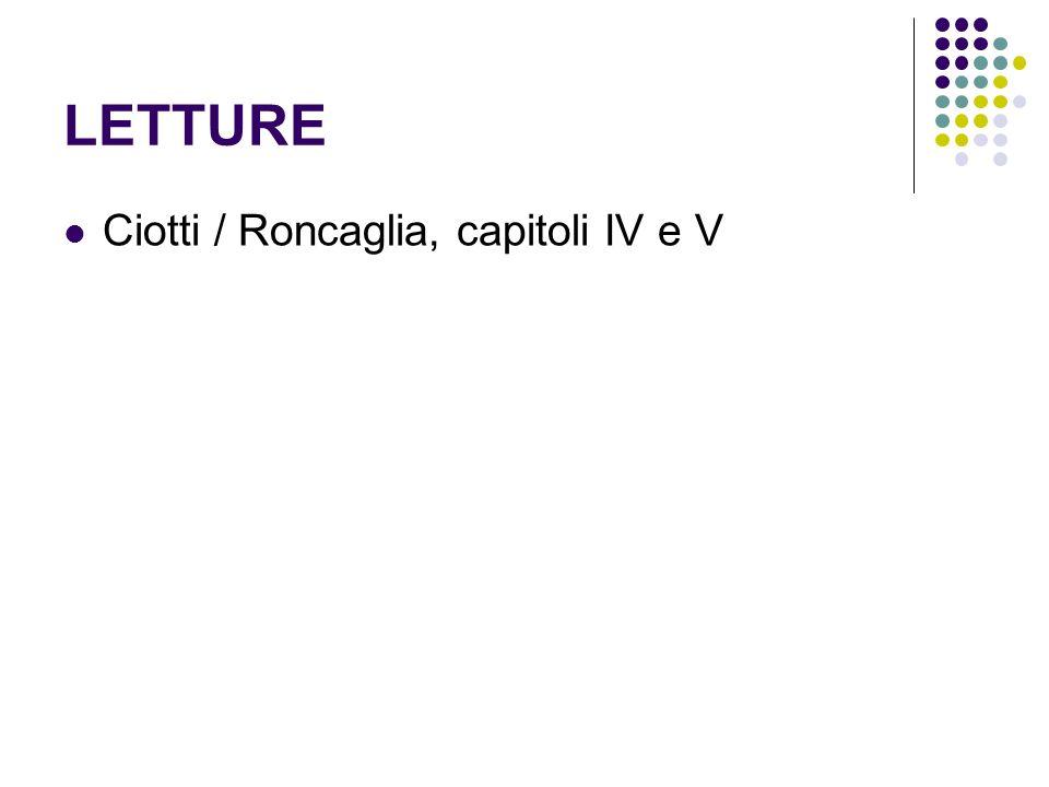 LETTURE Ciotti / Roncaglia, capitoli IV e V