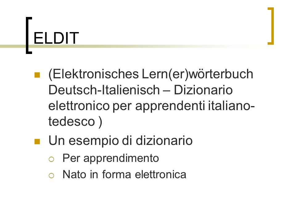 ELDIT (Elektronisches Lern(er)wörterbuch Deutsch-Italienisch – Dizionario elettronico per apprendenti italiano-tedesco )
