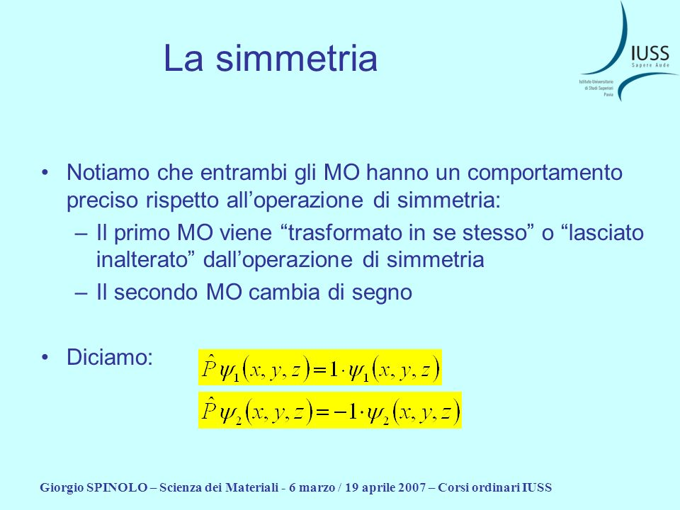 La simmetria Notiamo che entrambi gli MO hanno un comportamento preciso rispetto all'operazione di simmetria: