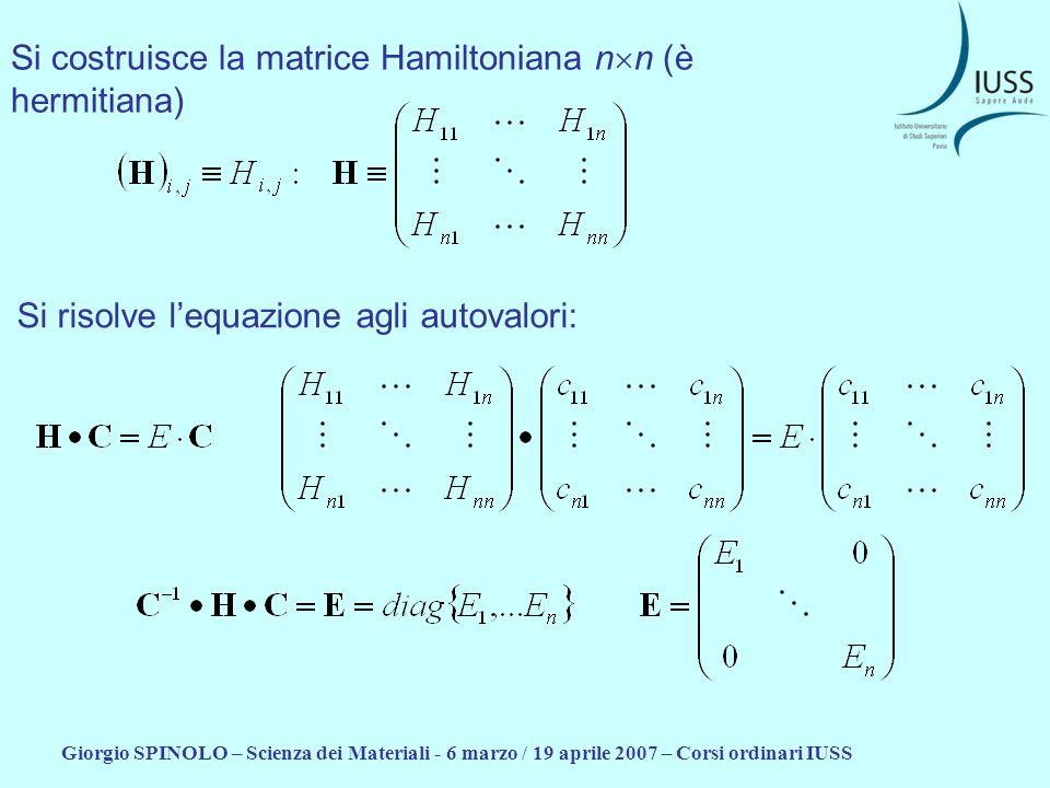 Si costruisce la matrice Hamiltoniana nn (è hermitiana)