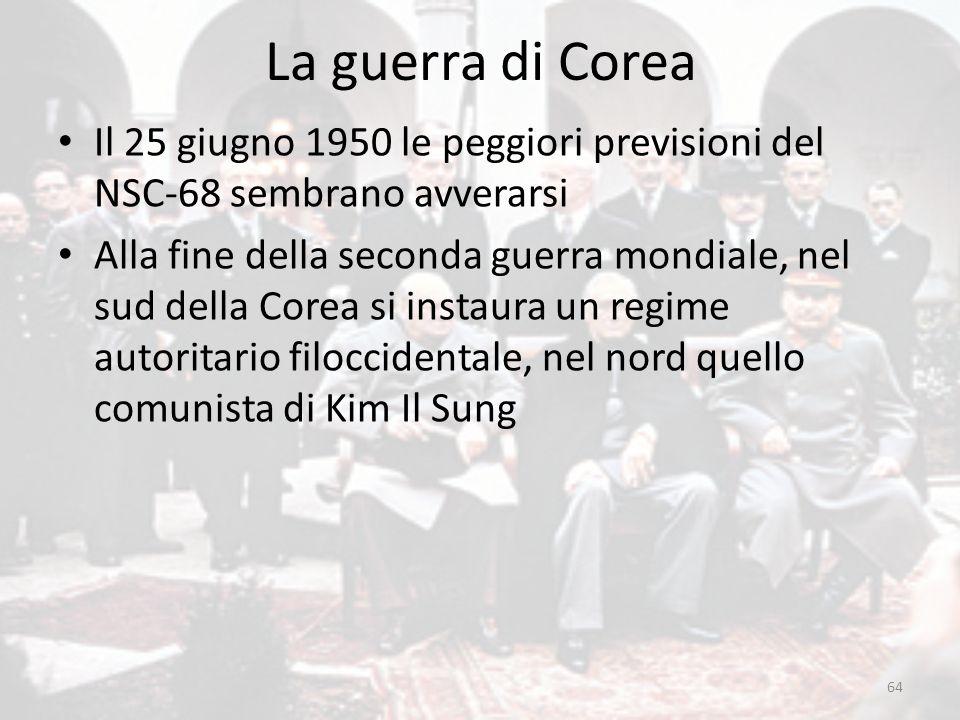 La guerra di Corea Il 25 giugno 1950 le peggiori previsioni del NSC-68 sembrano avverarsi.
