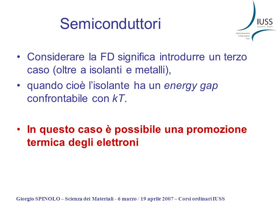 Semiconduttori Considerare la FD significa introdurre un terzo caso (oltre a isolanti e metalli),