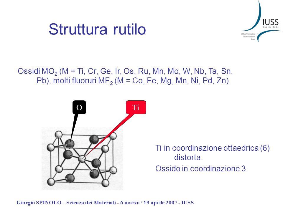 Struttura rutilo Ossidi MO2 (M = Ti, Cr, Ge, Ir, Os, Ru, Mn, Mo, W, Nb, Ta, Sn, Pb), molti fluoruri MF2 (M = Co, Fe, Mg, Mn, Ni, Pd, Zn).