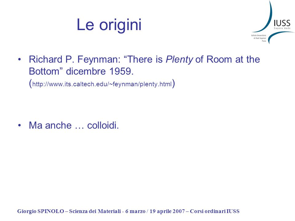 Le origini Richard P. Feynman: There is Plenty of Room at the Bottom dicembre 1959. (http://www.its.caltech.edu/~feynman/plenty.html)