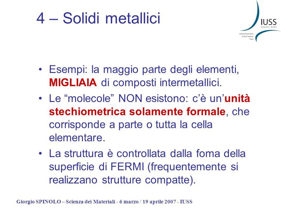 4 – Solidi metallici Esempi: la maggio parte degli elementi, MIGLIAIA di composti intermetallici.