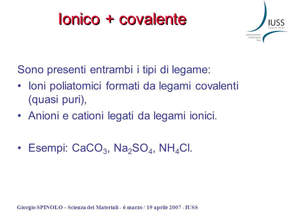 Ionico + covalente Sono presenti entrambi i tipi di legame: