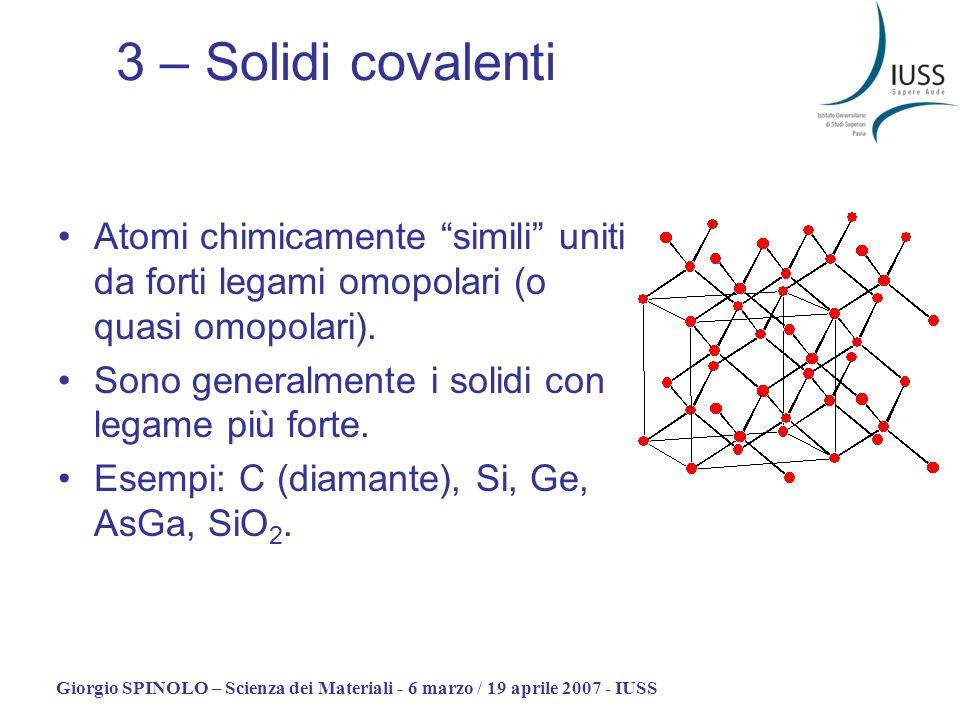 3 – Solidi covalenti Atomi chimicamente simili uniti da forti legami omopolari (o quasi omopolari).