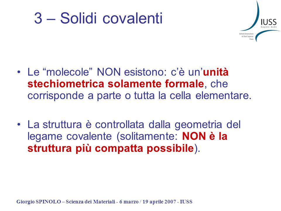 3 – Solidi covalenti Le molecole NON esistono: c'è un'unità stechiometrica solamente formale, che corrisponde a parte o tutta la cella elementare.