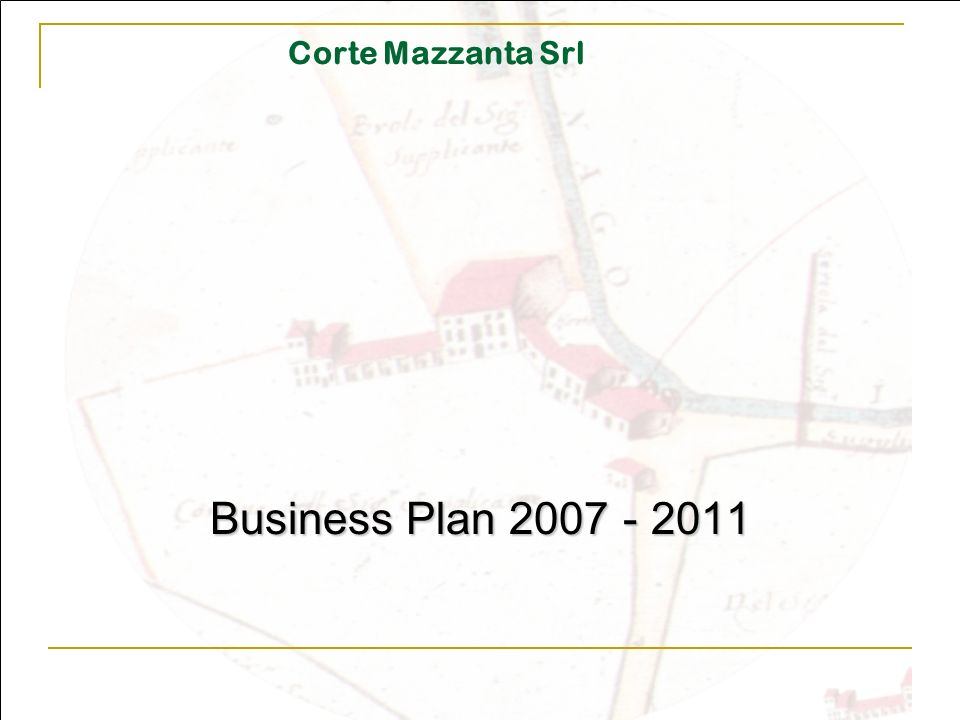 Corte Mazzanta Srl Business Plan 2007 - 2011