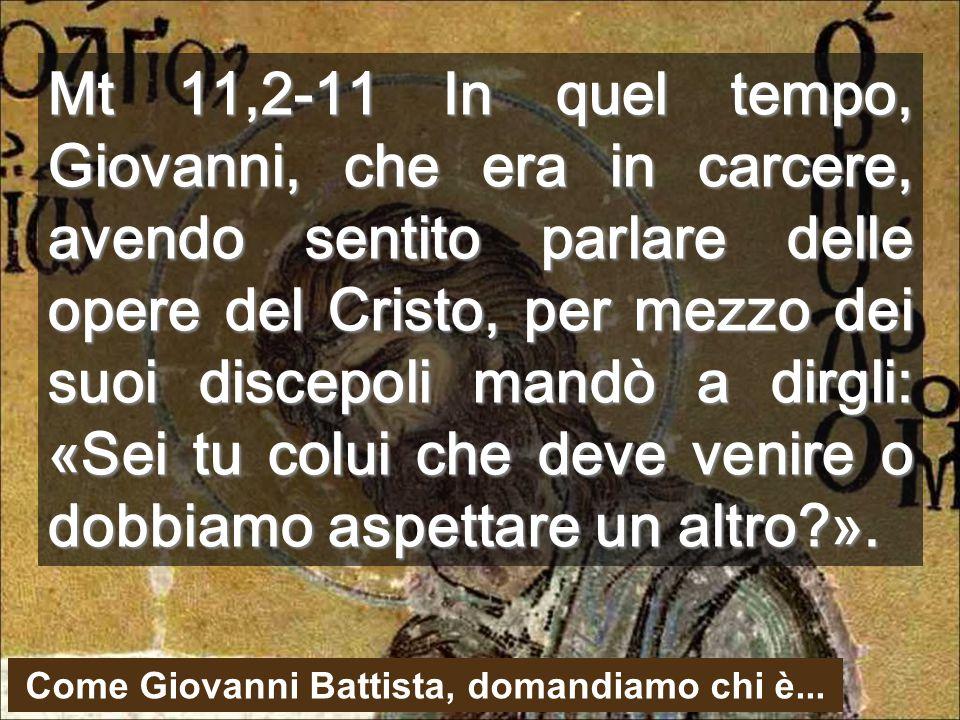 Come Giovanni Battista, domandiamo chi è...
