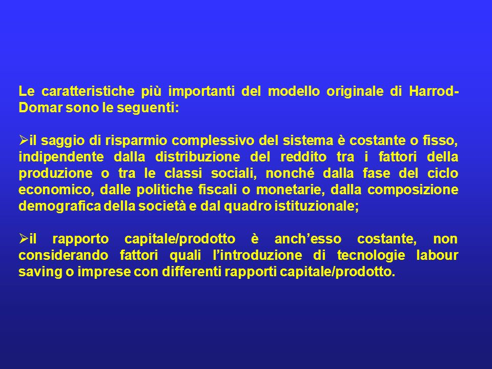 Le caratteristiche più importanti del modello originale di Harrod-Domar sono le seguenti: